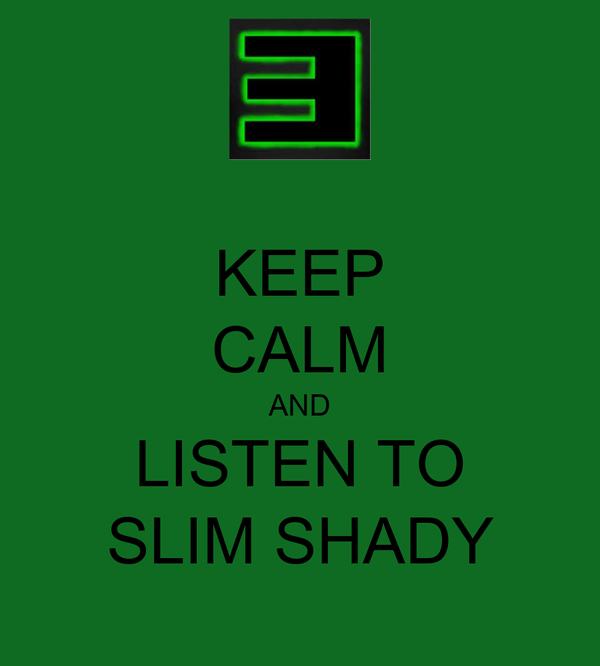 KEEP CALM AND LISTEN TO SLIM SHADY