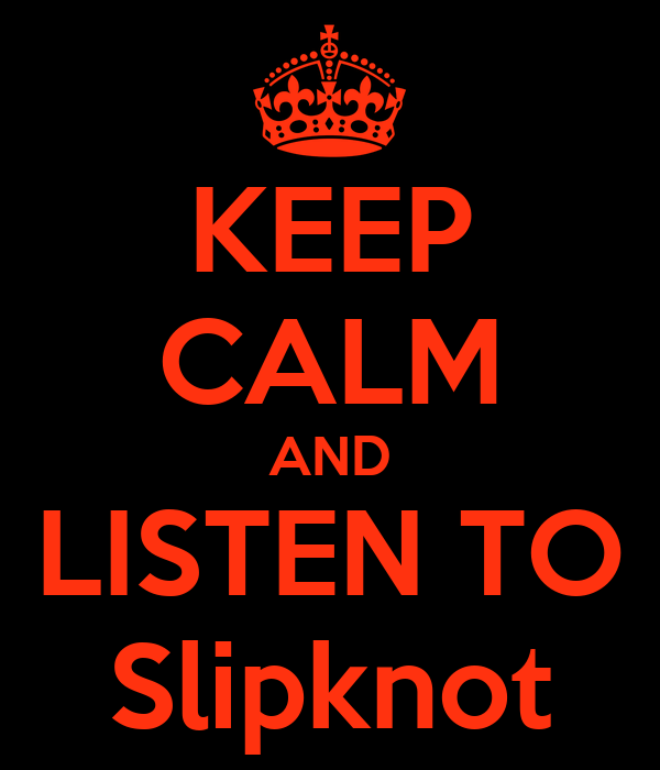 KEEP CALM AND LISTEN TO Slipknot