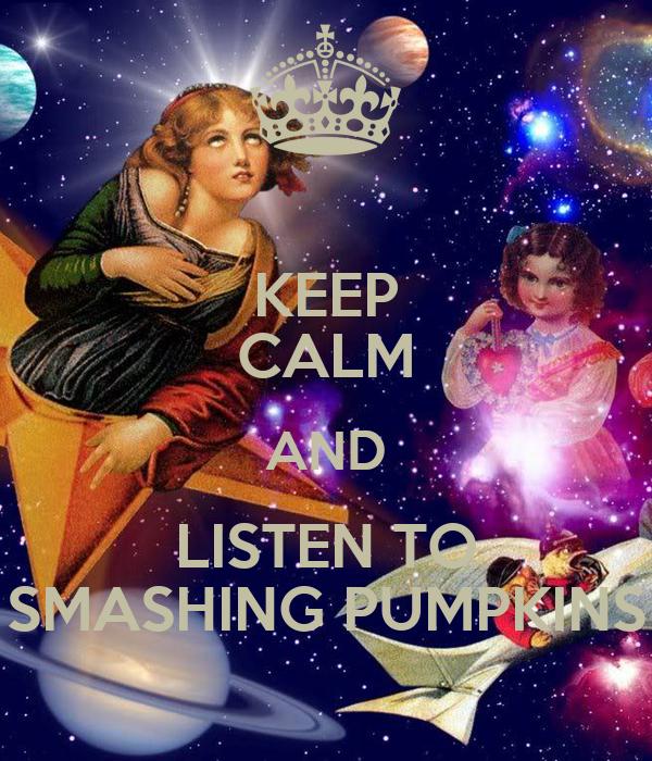 KEEP CALM AND LISTEN TO SMASHING PUMPKINS