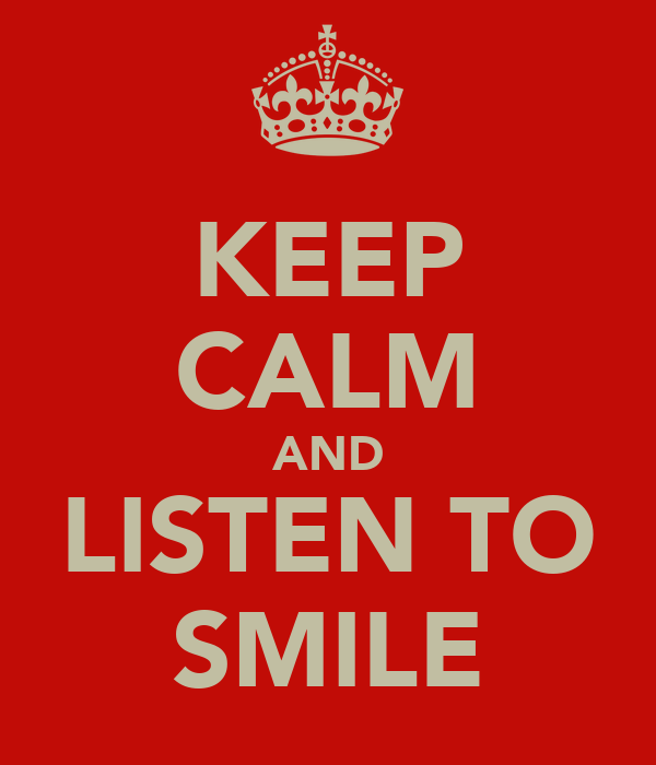 KEEP CALM AND LISTEN TO SMILE