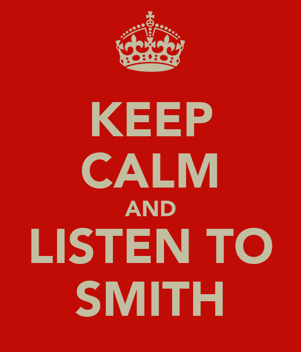 KEEP CALM AND LISTEN TO SMITH