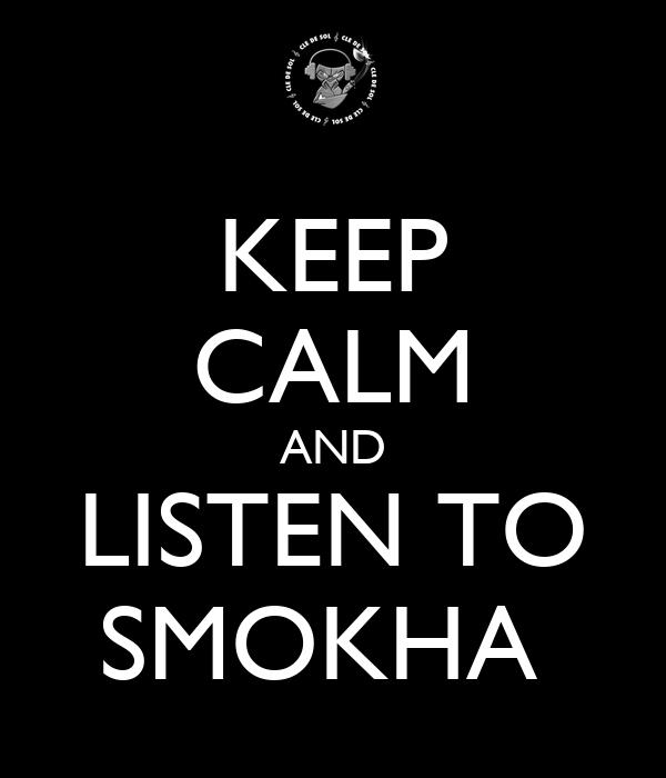 KEEP CALM AND LISTEN TO SMOKHA