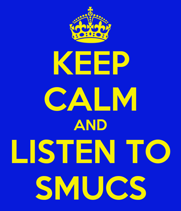 KEEP CALM AND LISTEN TO SMUCS