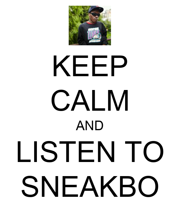 KEEP CALM AND LISTEN TO SNEAKBO
