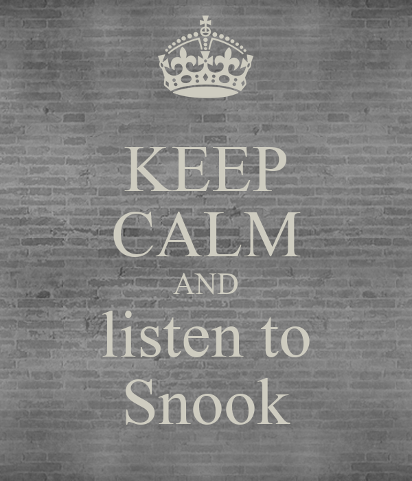 KEEP CALM AND listen to Snook