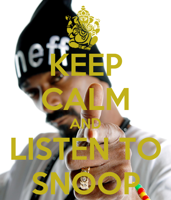 KEEP CALM AND LISTEN TO SNOOP