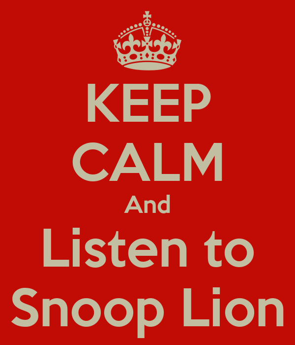 KEEP CALM And Listen to Snoop Lion
