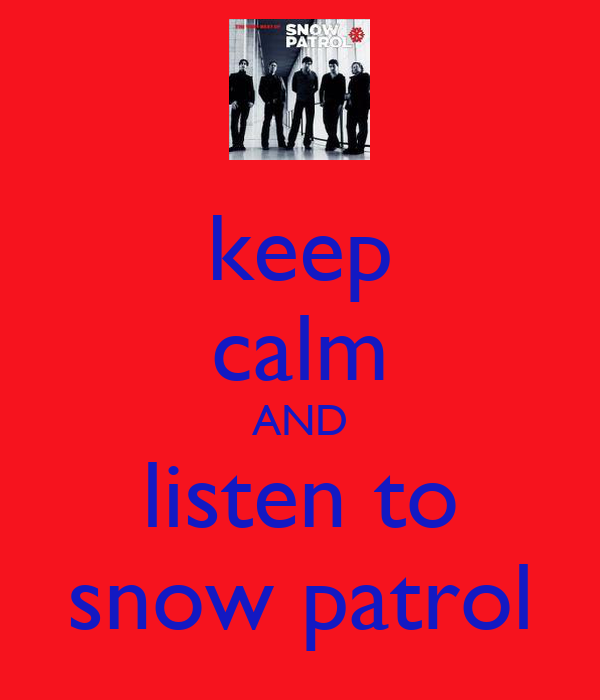 keep calm AND listen to snow patrol