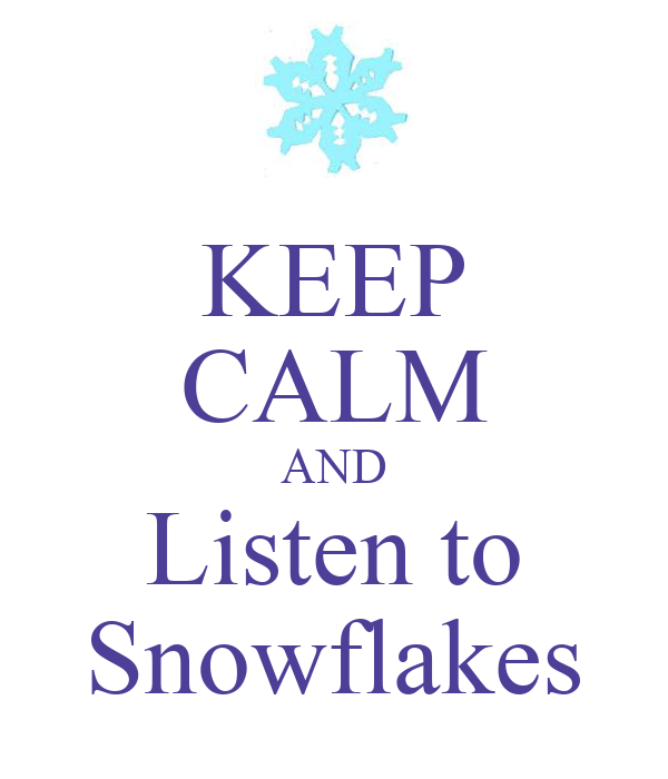KEEP CALM AND Listen to Snowflakes