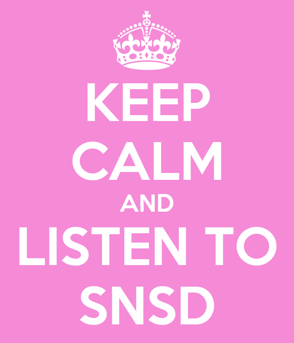 KEEP CALM AND LISTEN TO SNSD