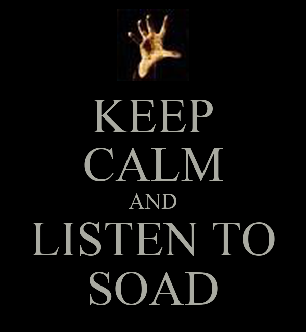 KEEP CALM AND LISTEN TO SOAD