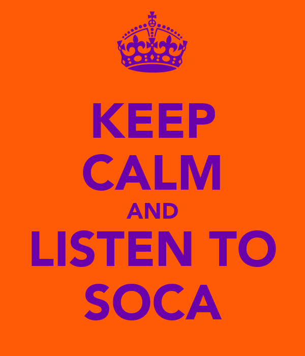 KEEP CALM AND LISTEN TO SOCA