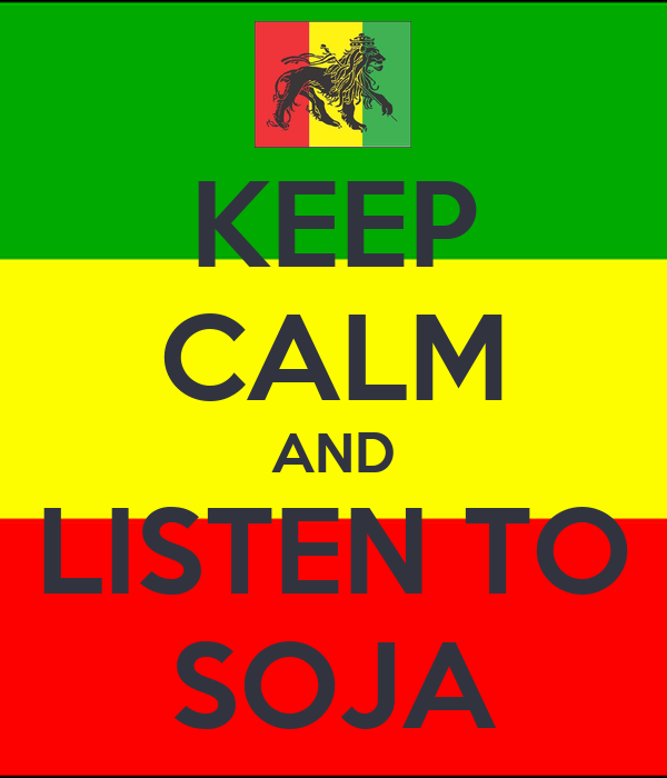 KEEP CALM AND LISTEN TO SOJA