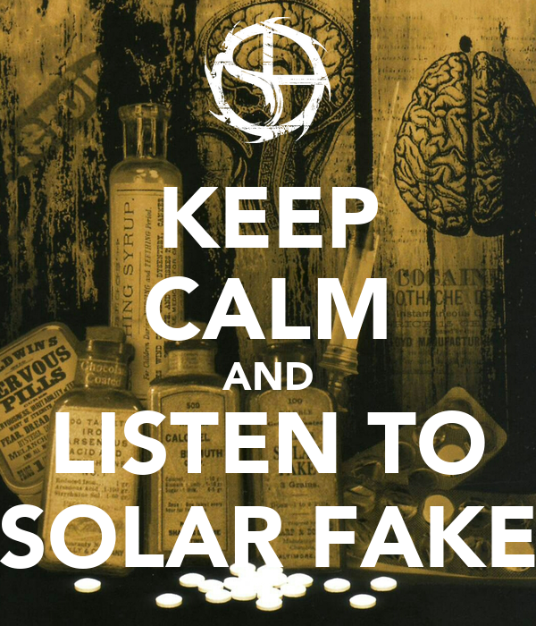 KEEP CALM AND LISTEN TO SOLAR FAKE