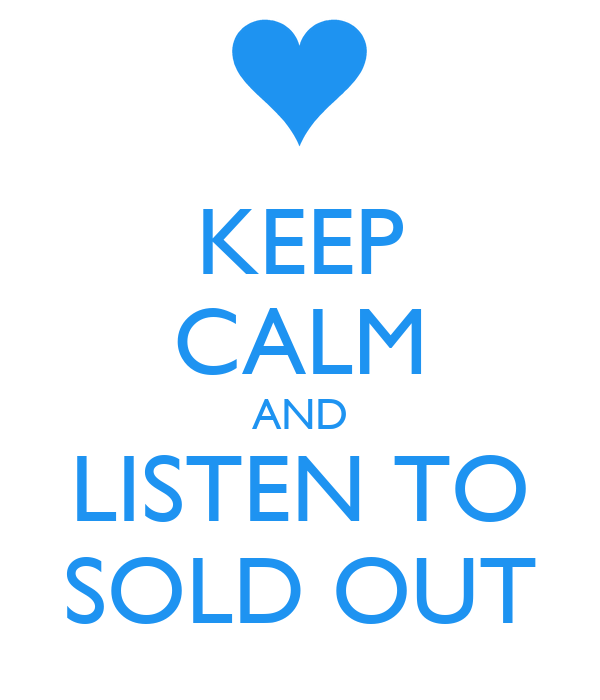 KEEP CALM AND LISTEN TO SOLD OUT