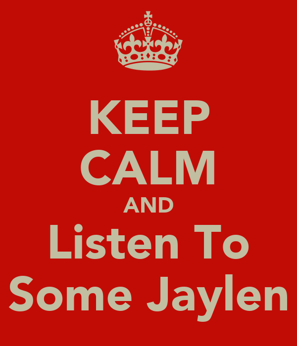 KEEP CALM AND Listen To Some Jaylen