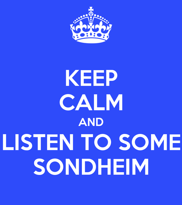 KEEP CALM AND LISTEN TO SOME SONDHEIM