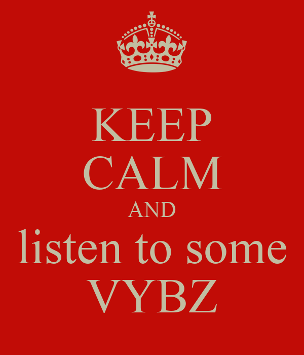 KEEP CALM AND listen to some VYBZ