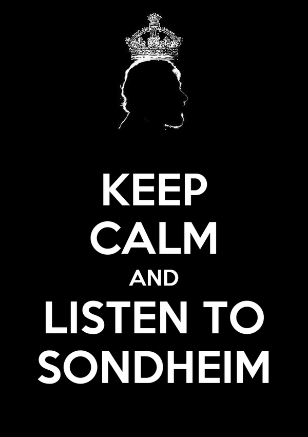 KEEP CALM AND LISTEN TO SONDHEIM