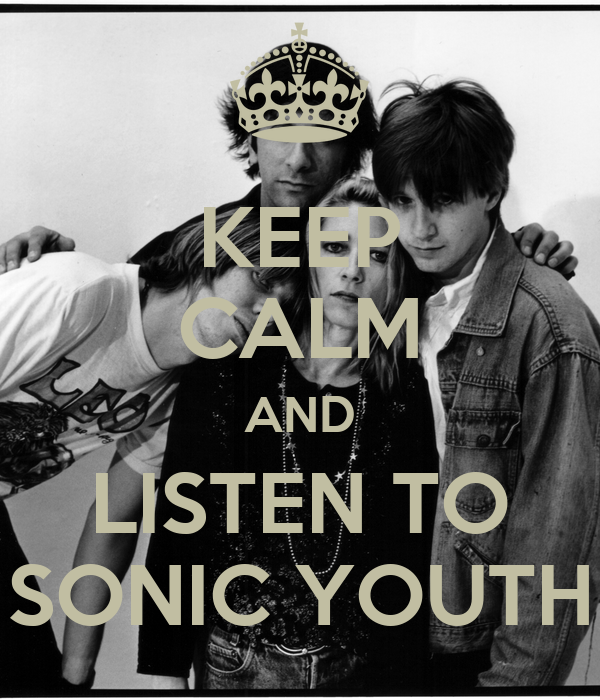 KEEP CALM AND LISTEN TO SONIC YOUTH