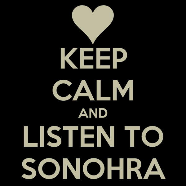 KEEP CALM AND LISTEN TO SONOHRA
