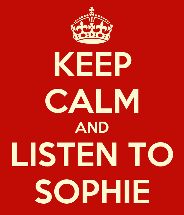 KEEP CALM AND LISTEN TO SOPHIE