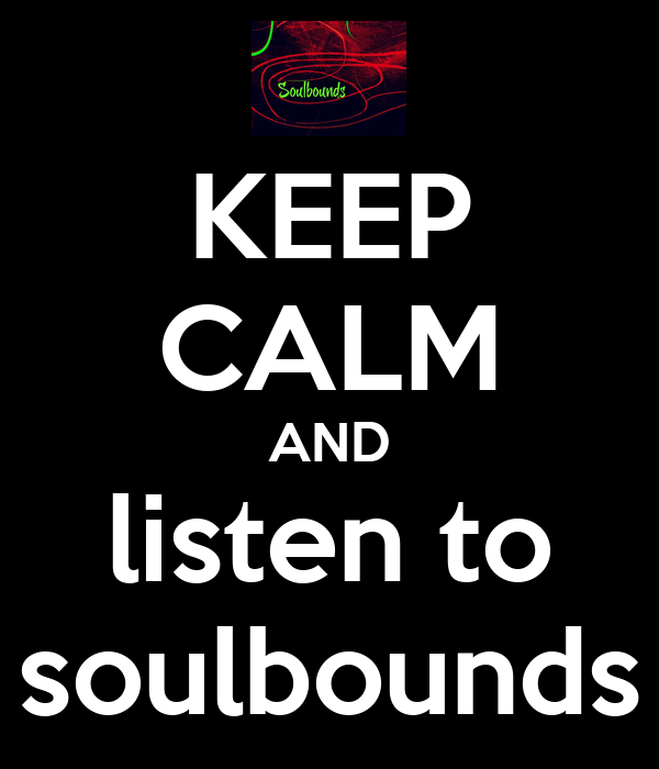 KEEP CALM AND listen to soulbounds