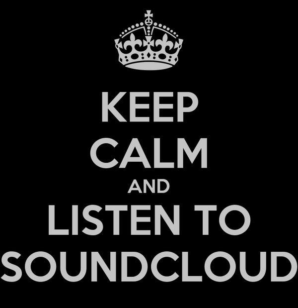 KEEP CALM AND LISTEN TO SOUNDCLOUD