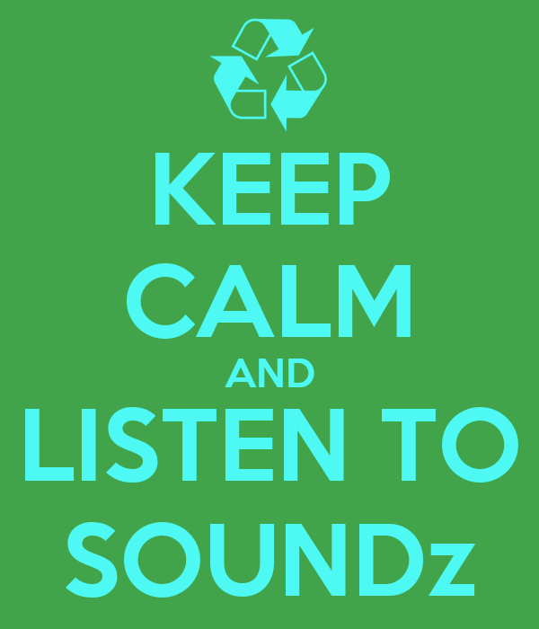 KEEP CALM AND LISTEN TO SOUNDz