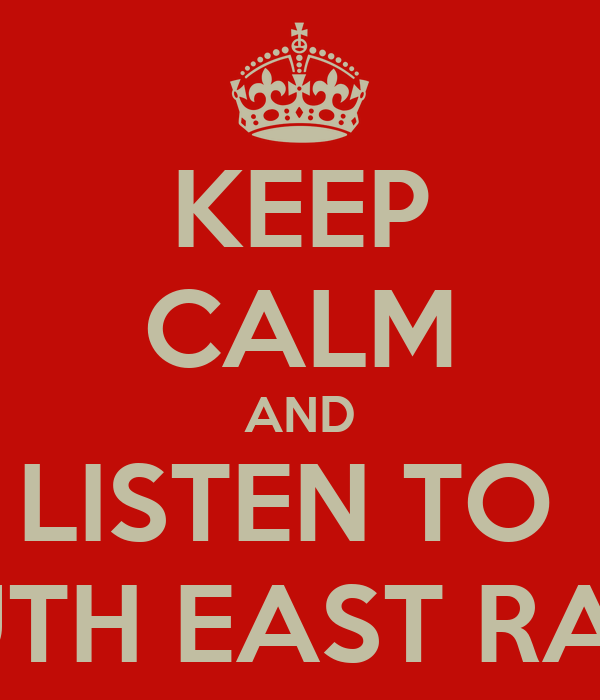 KEEP CALM AND LISTEN TO  SOUTH EAST RADIO