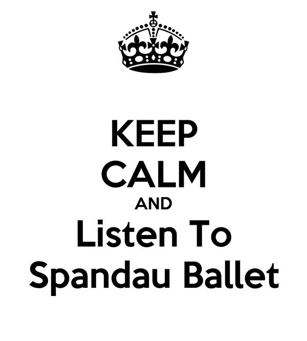 KEEP CALM AND Listen To Spandau Ballet