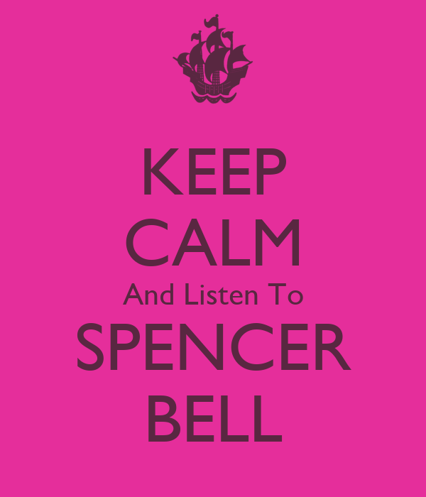 KEEP CALM And Listen To SPENCER BELL