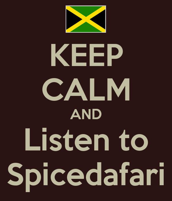 KEEP CALM AND Listen to Spicedafari