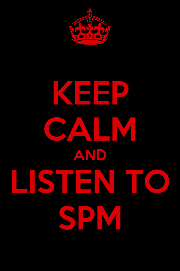 KEEP CALM AND LISTEN TO SPM