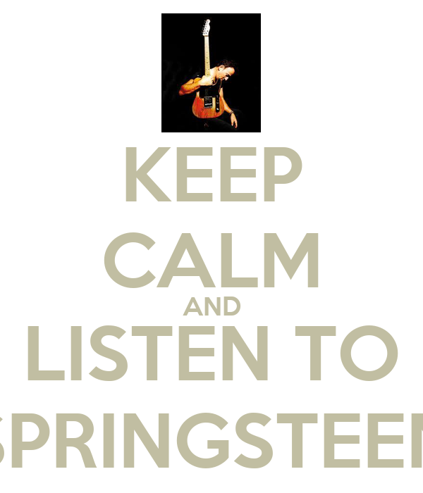 KEEP CALM AND LISTEN TO SPRINGSTEEN