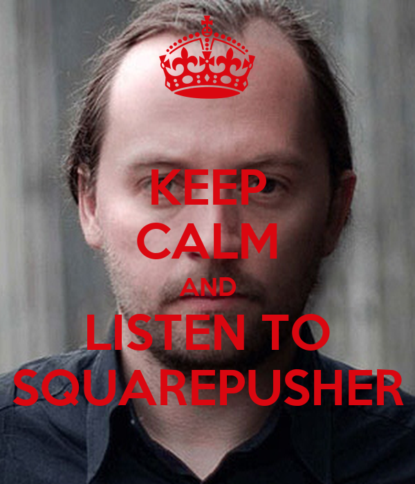 KEEP CALM AND LISTEN TO SQUAREPUSHER
