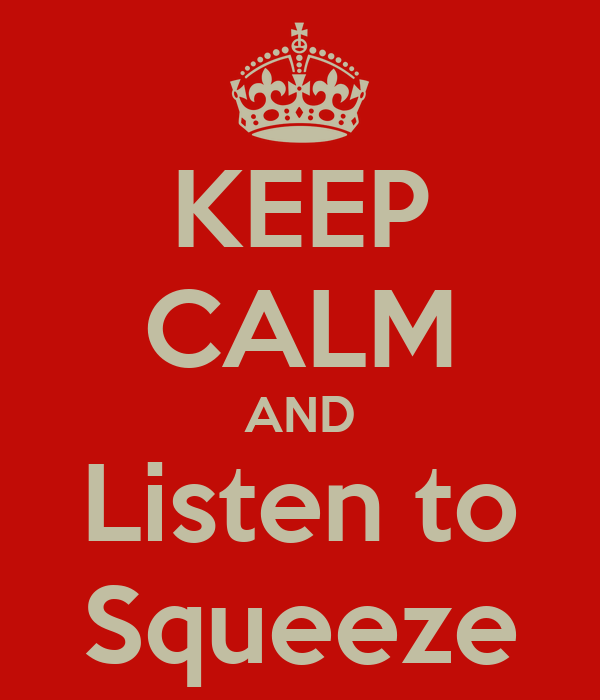 KEEP CALM AND Listen to Squeeze