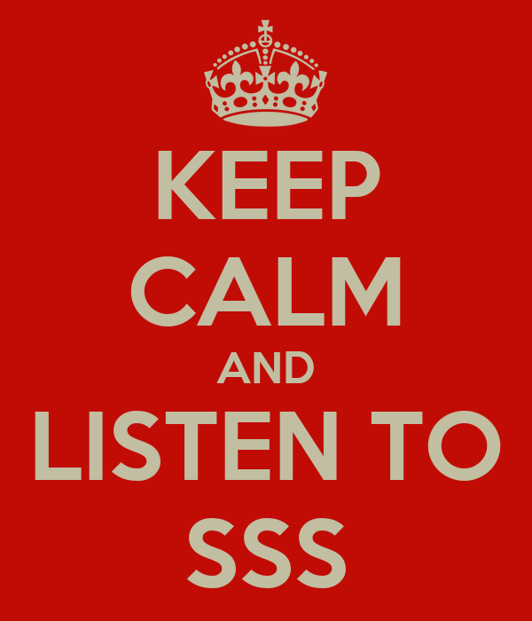 KEEP CALM AND LISTEN TO SSS