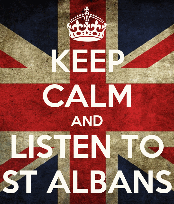 KEEP CALM AND LISTEN TO ST ALBANS