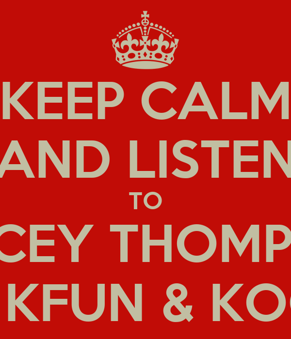 KEEP CALM AND LISTEN TO STACEY THOMPSON ON 99.5 KFUN & KOOL 105.3