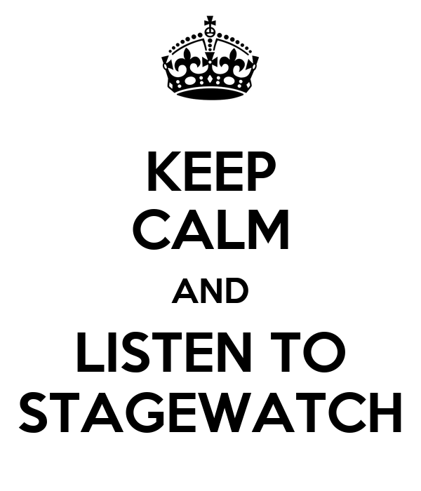 KEEP CALM AND LISTEN TO STAGEWATCH