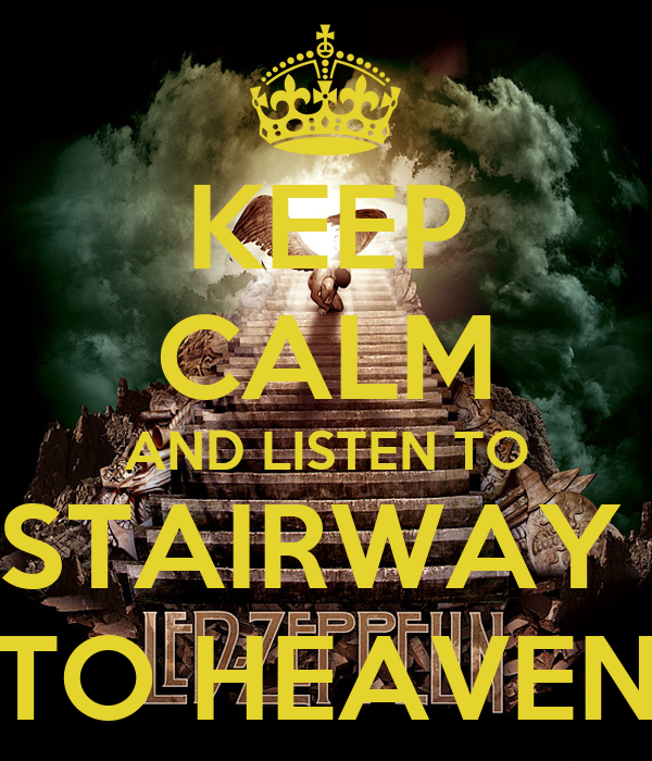 KEEP CALM AND LISTEN TO STAIRWAY  TO HEAVEN
