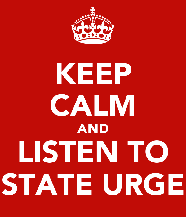 KEEP CALM AND LISTEN TO STATE URGE