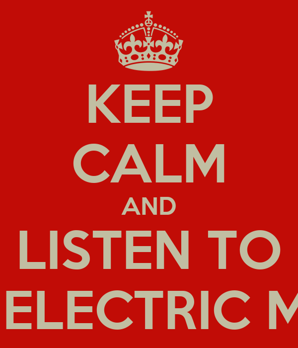 KEEP CALM AND LISTEN TO STEREO ELECTRIC MISTRESS