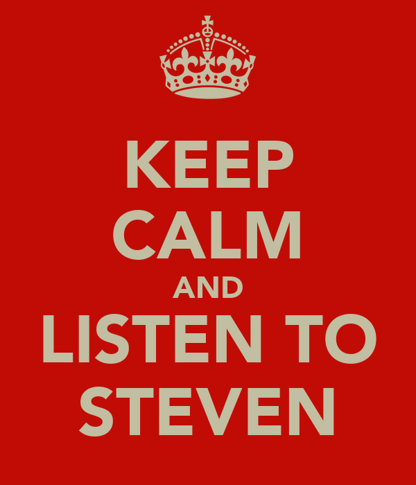 KEEP CALM AND LISTEN TO STEVEN