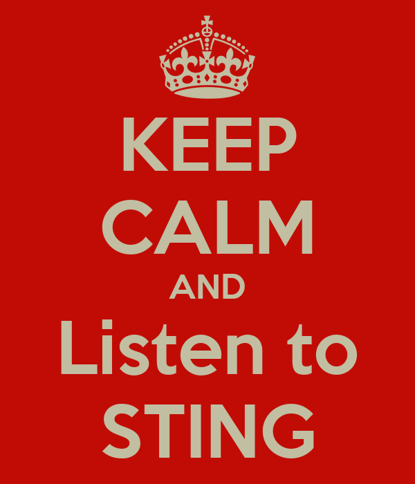 KEEP CALM AND Listen to STING