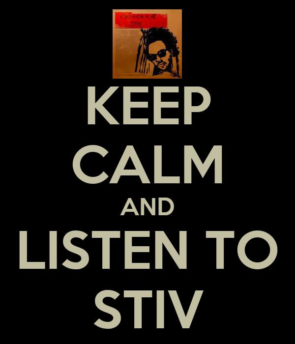 KEEP CALM AND LISTEN TO STIV