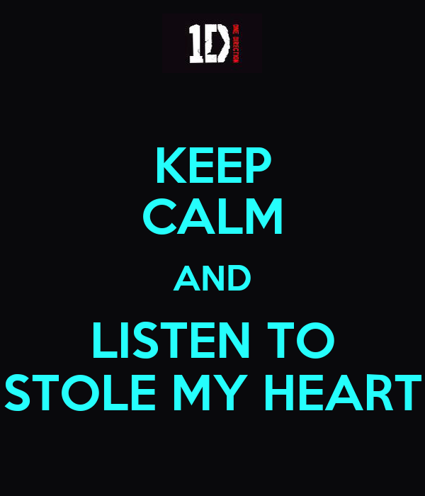 KEEP CALM AND LISTEN TO STOLE MY HEART