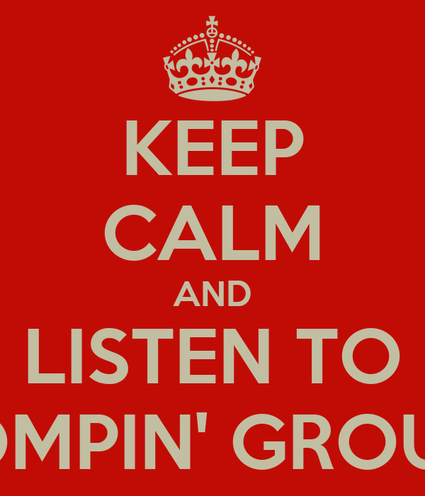 KEEP CALM AND LISTEN TO STOMPIN' GROUND