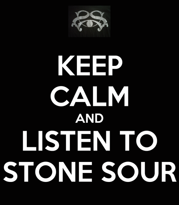 KEEP CALM AND LISTEN TO STONE SOUR